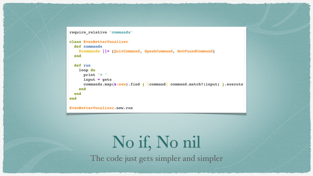 No if, No nil The code just gets simpler and si...
