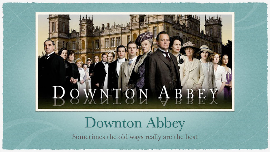 Downton Abbey Sometimes the old ways really are...