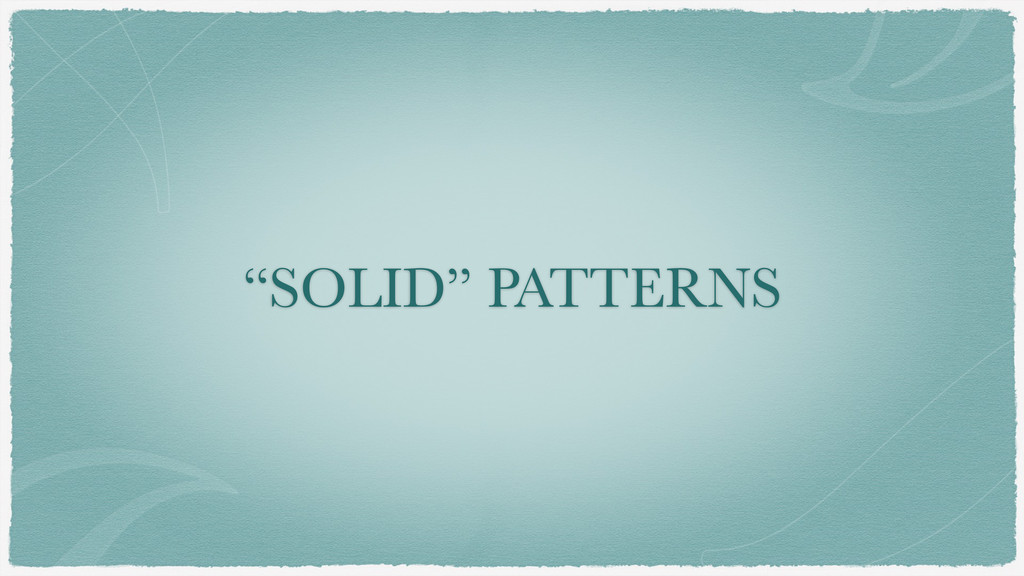 """SOLID"" PATTERNS"