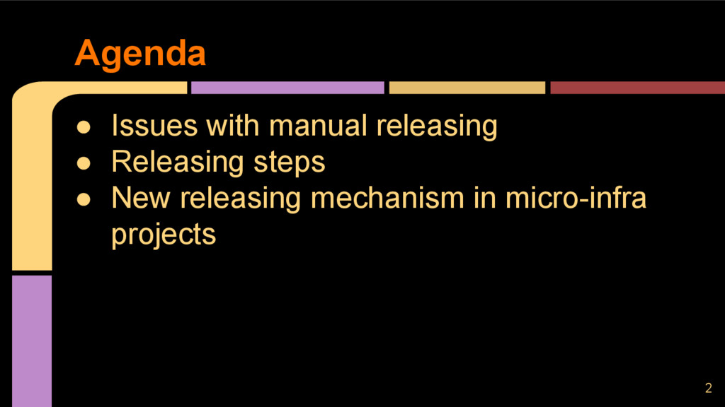 Agenda ● Issues with manual releasing ● Releasi...