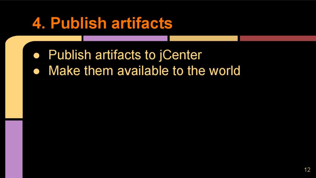 ● Publish artifacts to jCenter ● Make them avai...