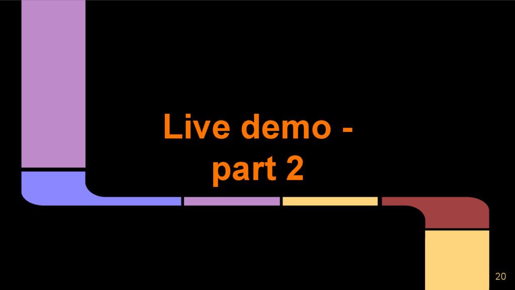 Live demo - part 2 20