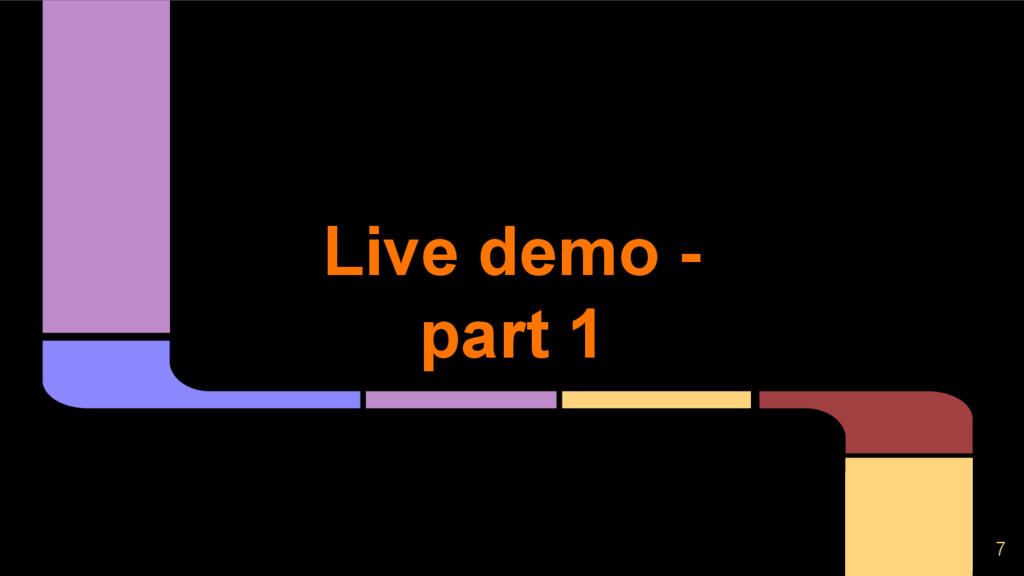 7 Live demo - part 1
