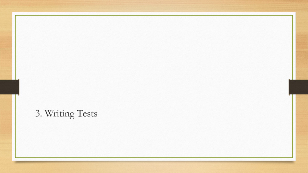 3. Writing Tests