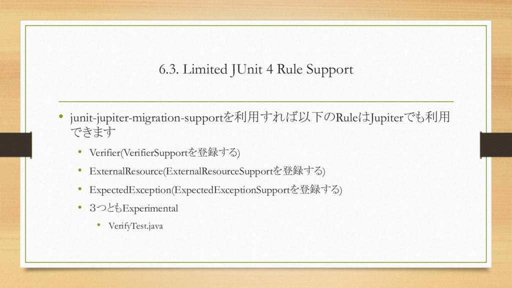 6.3. Limited JUnit 4 Rule Support • junit-jupit...