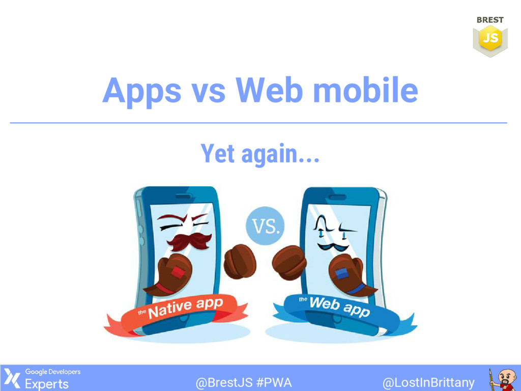 @LostInBrittany @BrestJS #PWA Apps vs Web mobil...