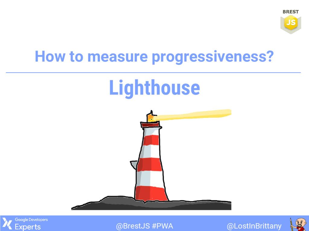 @LostInBrittany @BrestJS #PWA How to measure pr...