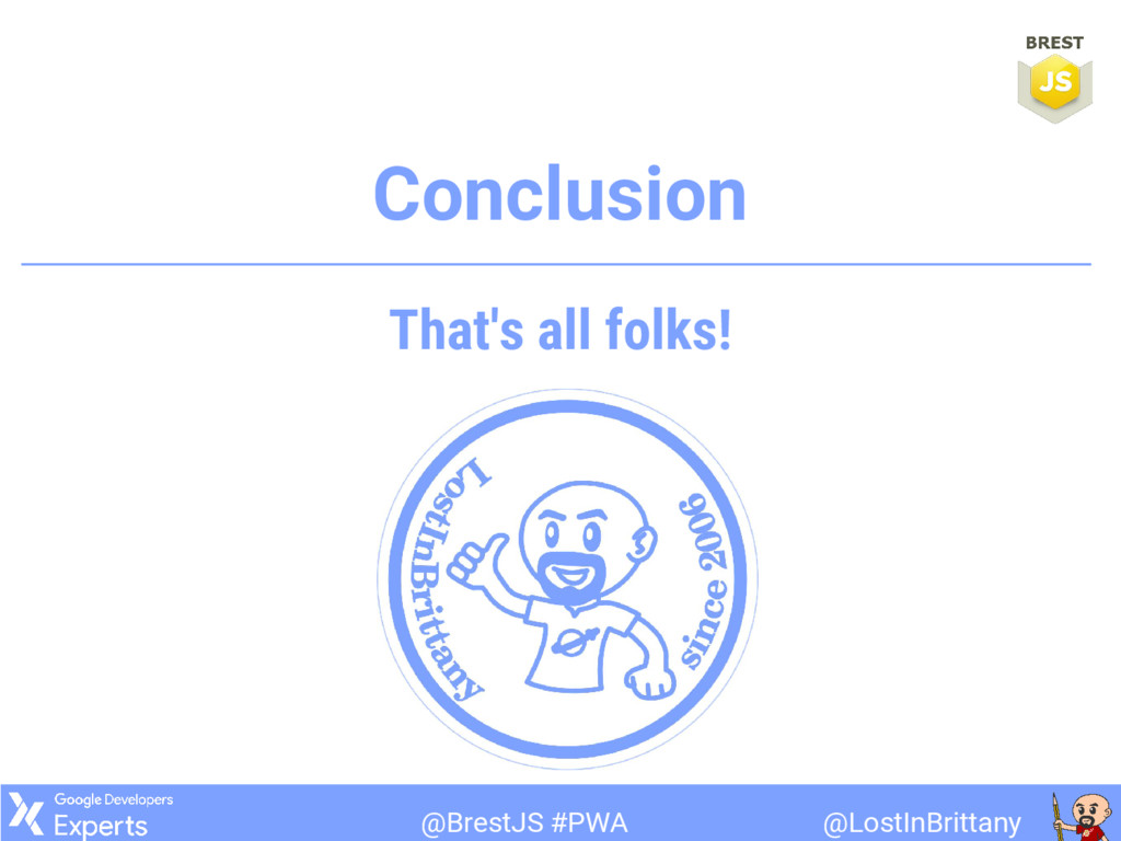 @LostInBrittany @BrestJS #PWA Conclusion That's...