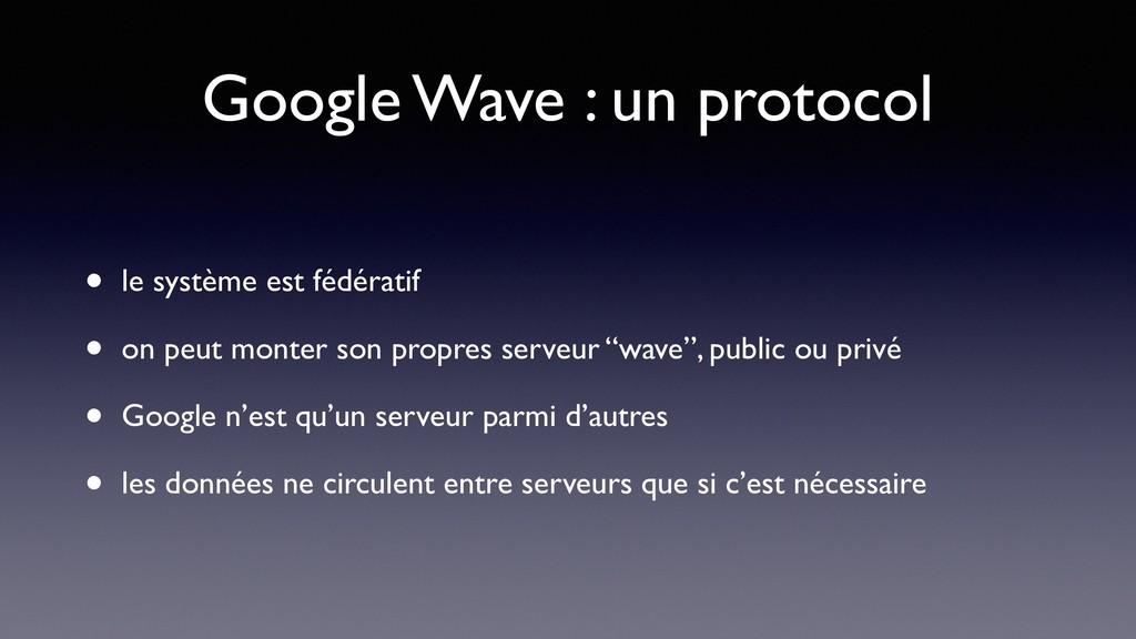 Google Wave : un protocol • le système est fédé...