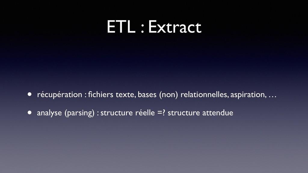 ETL : Extract • récupération : fichiers texte, b...