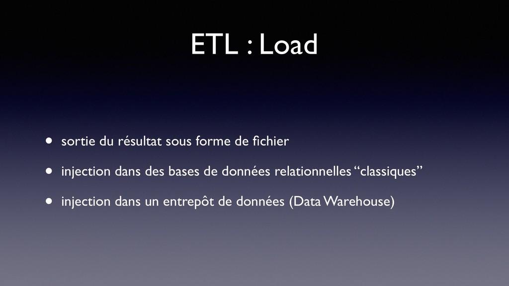 ETL : Load • sortie du résultat sous forme de fi...