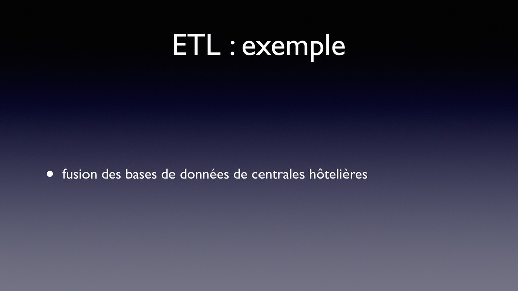 ETL : exemple • fusion des bases de données de ...