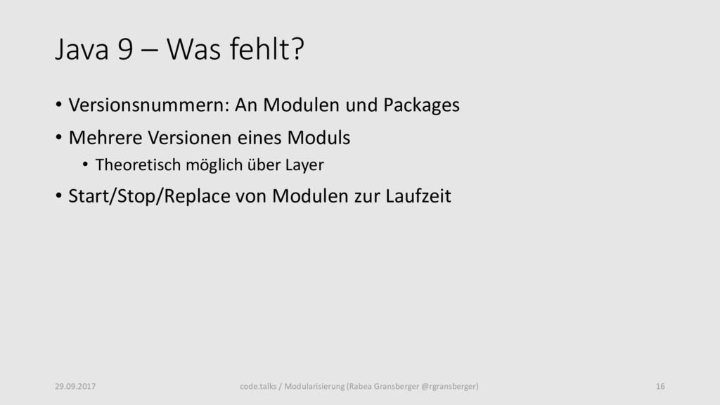 Java 9 – Was fehlt? • Versionsnummern: An Modul...