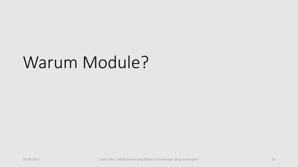 Warum Module? 29.09.2017 code.talks / Modularis...