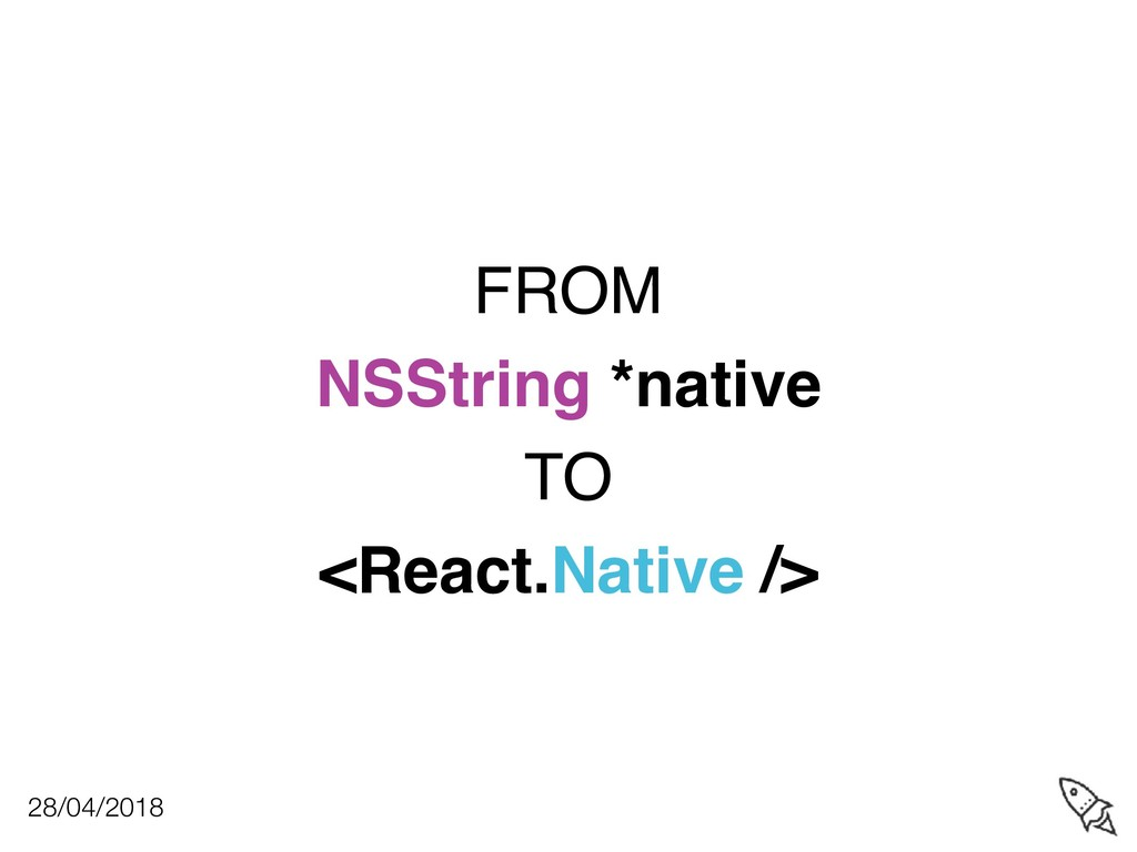 FROM NSString *native TO <React.Native /> 28/04...