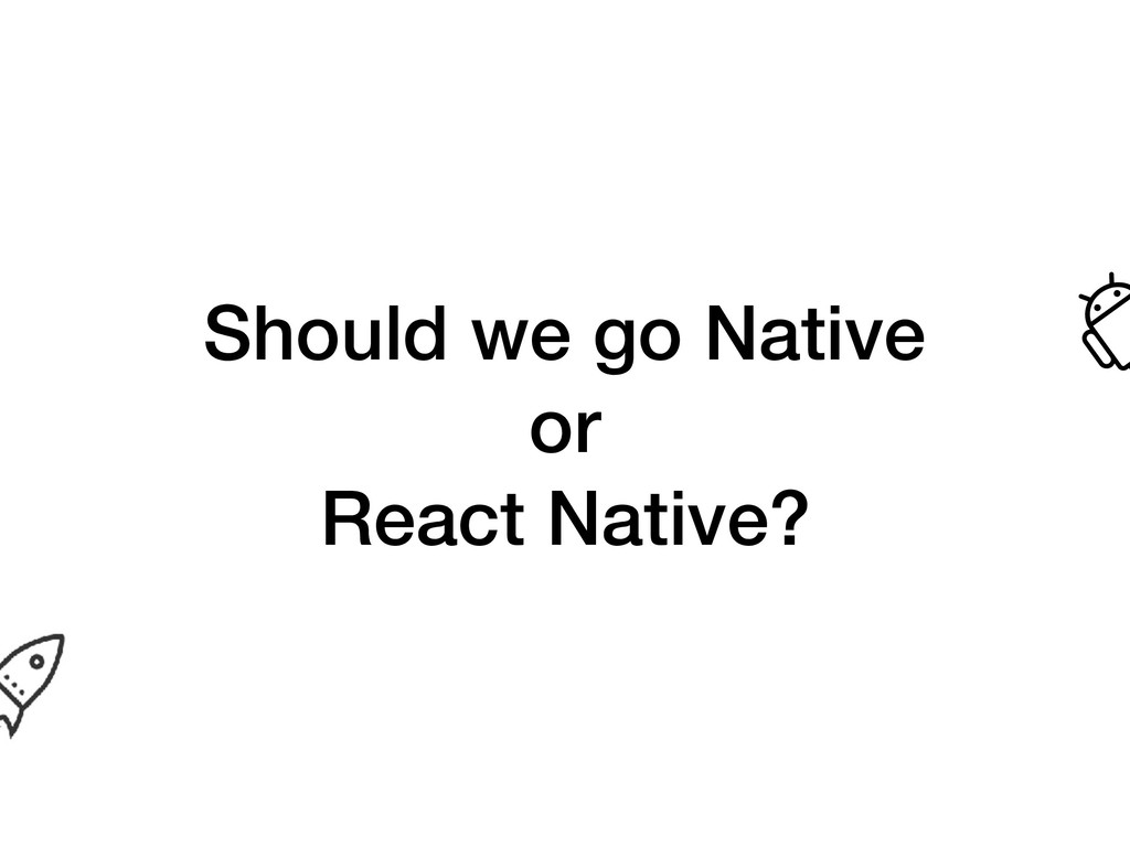 Should we go Native or React Native?