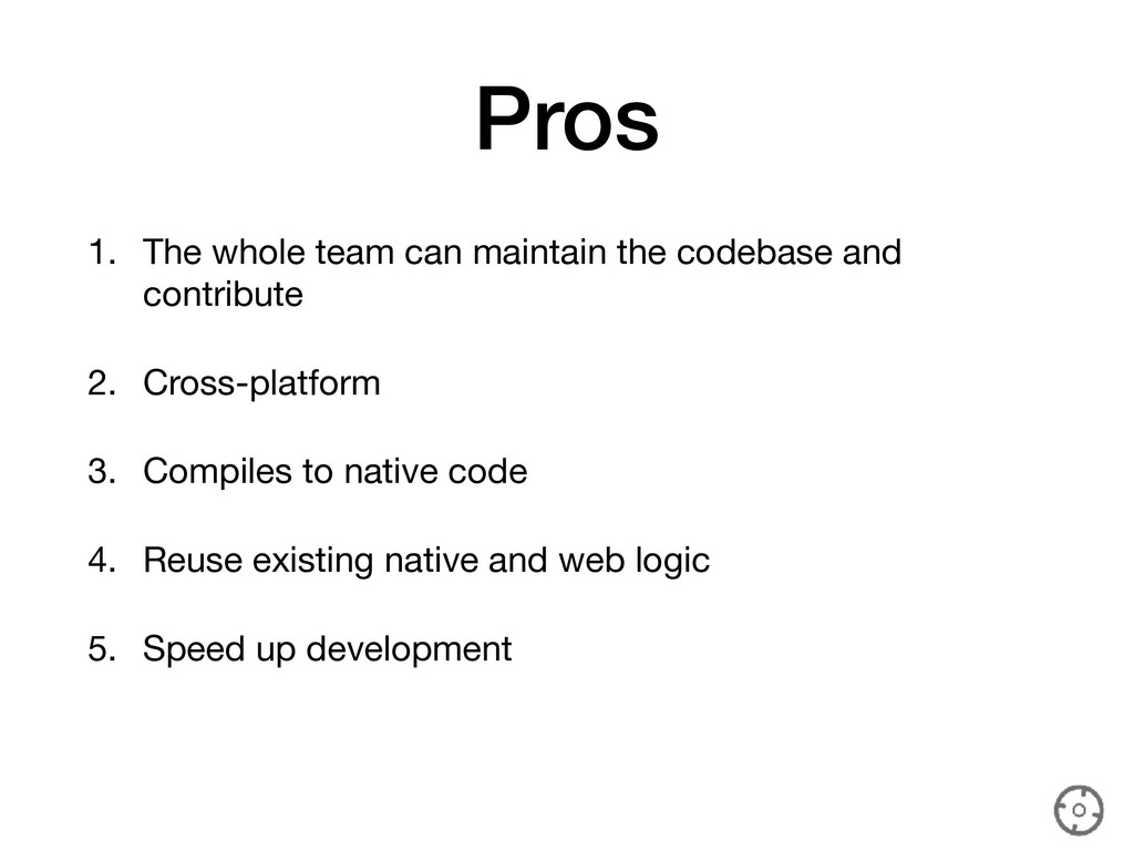 Pros 1. The whole team can maintain the codebas...