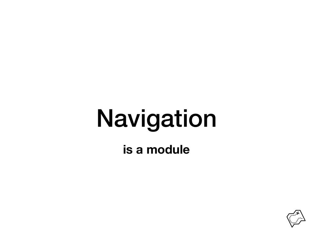 Navigation is a module