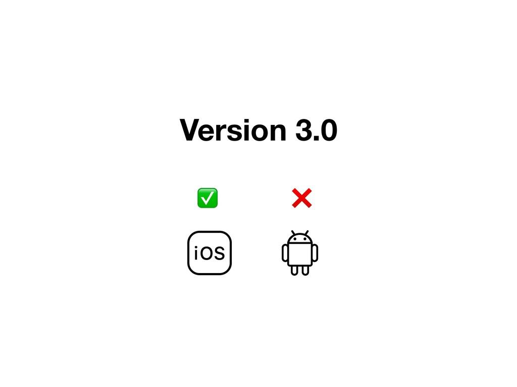 Version 3.0 ✅ ❌