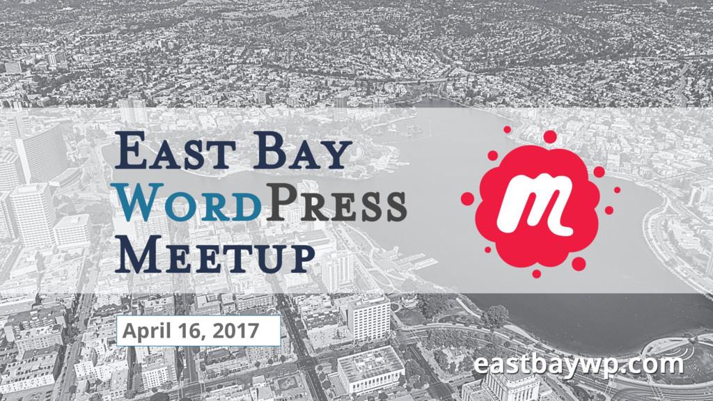 East Bay WordPress Meetup Presentation April 16...