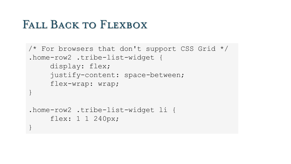 Fall Back to Flexbox /* For browsers that don't...
