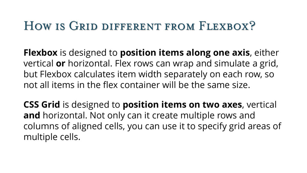 How is Grid different from Flexbox? Flexbox is ...