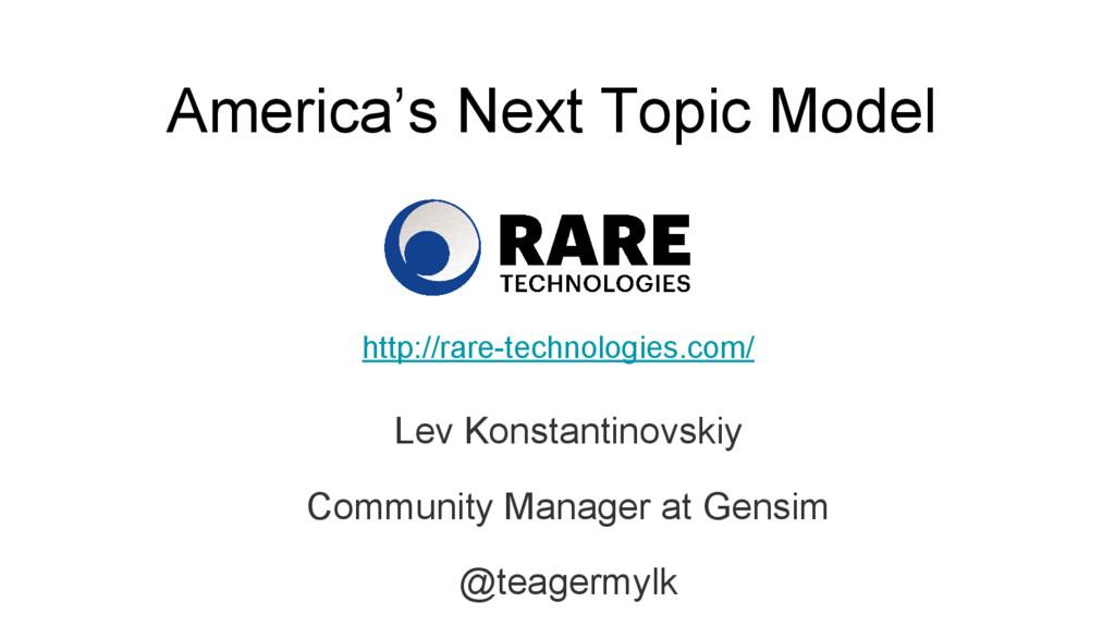 America's Next Topic Model Lev Konstantinovskiy...