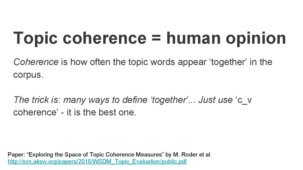 Topic coherence = human opinion Coherence is ho...