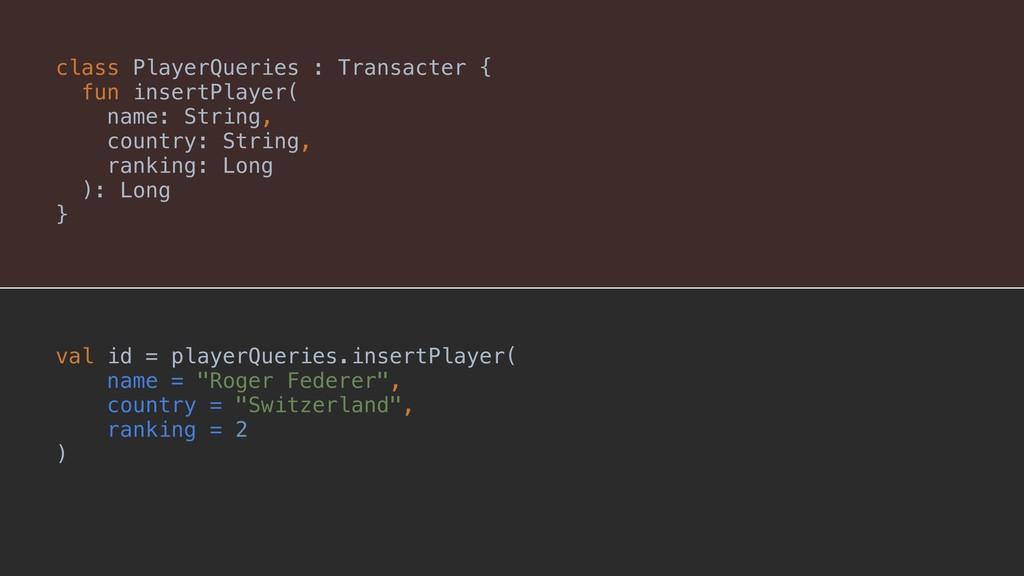 class PlayerQueries : Transacter {A }A val id =...