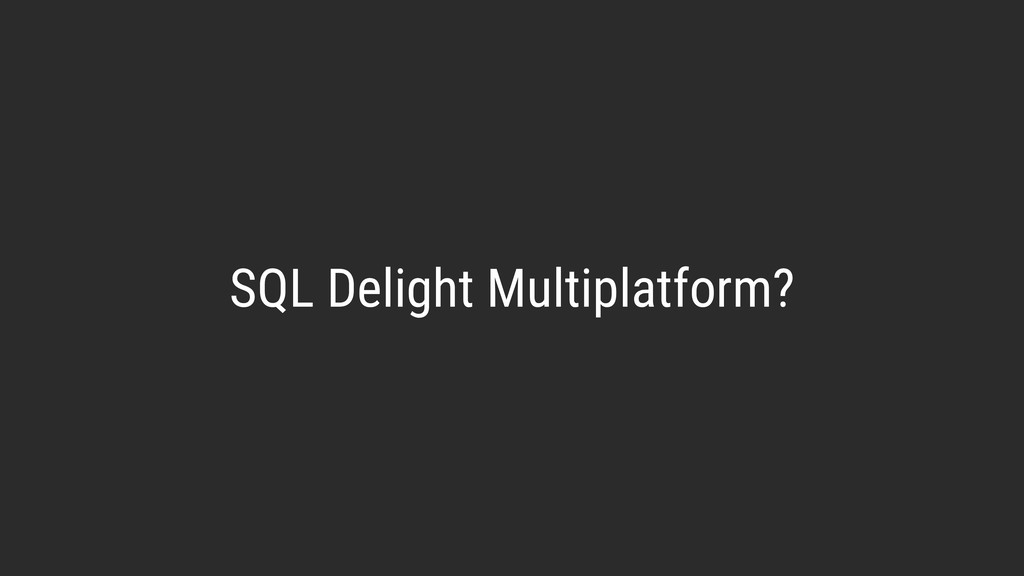 SQL Delight Multiplatform?