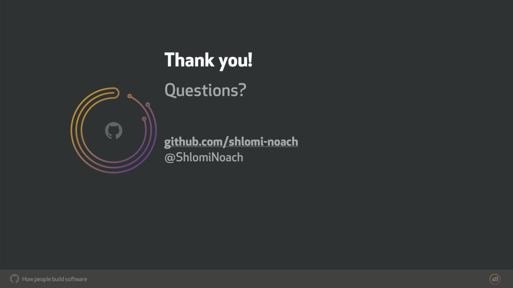 How people build software ! Thank you! Question...