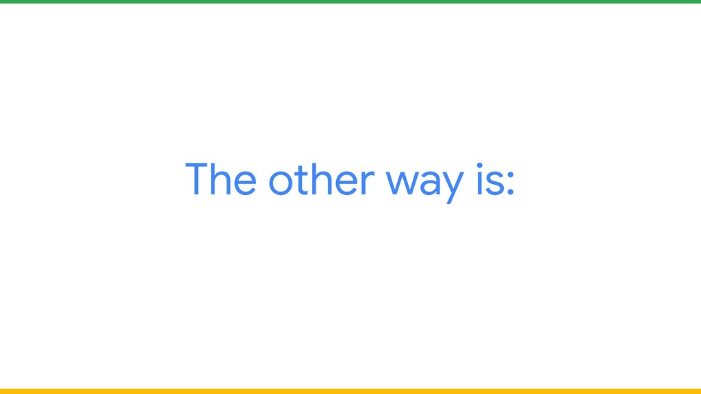 The other way is: