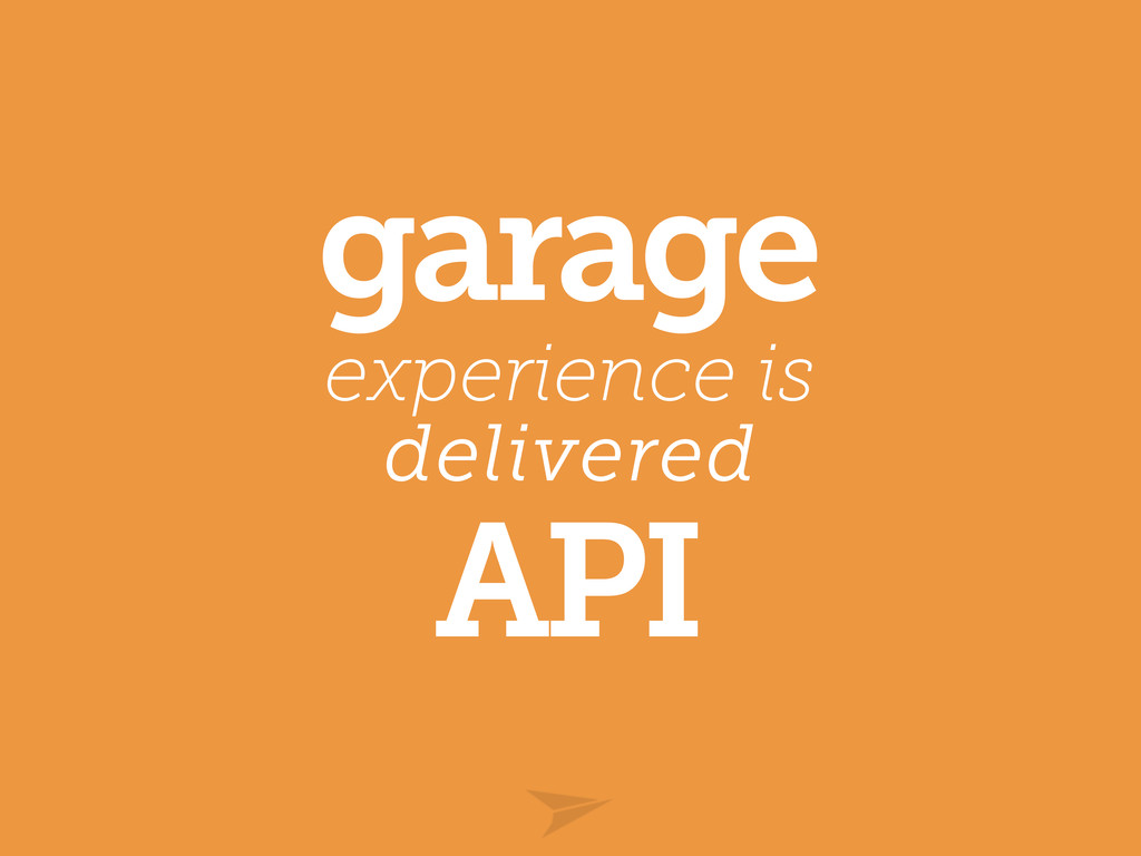 garage experience is delivered API