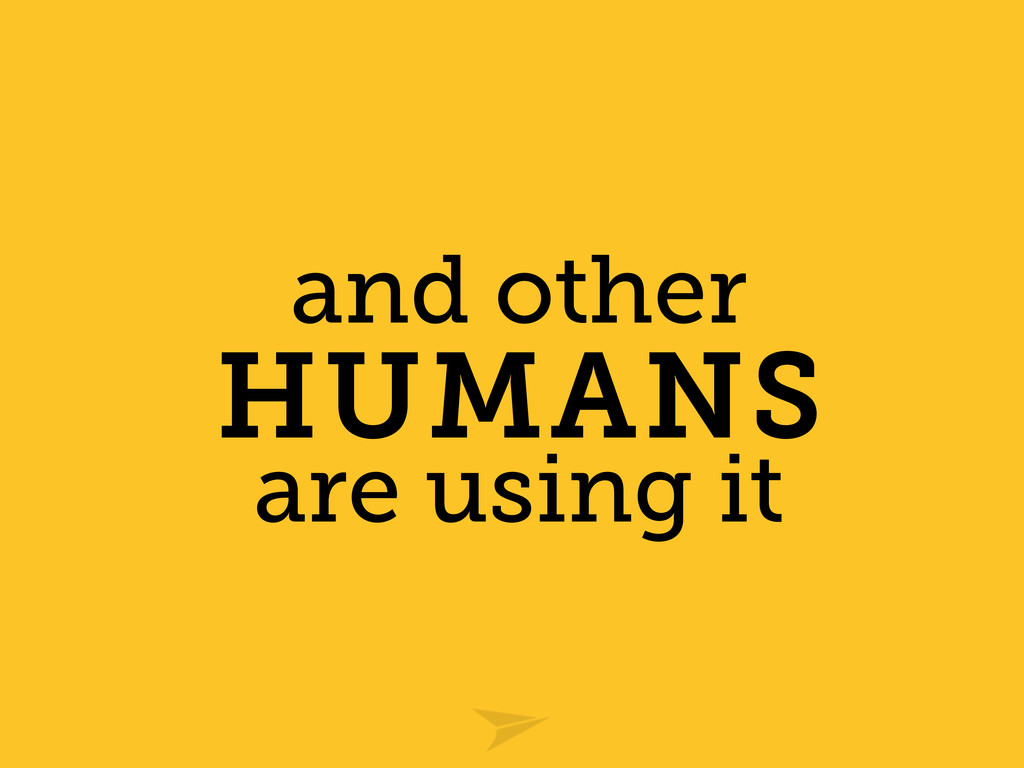 and other HUMANS are using it