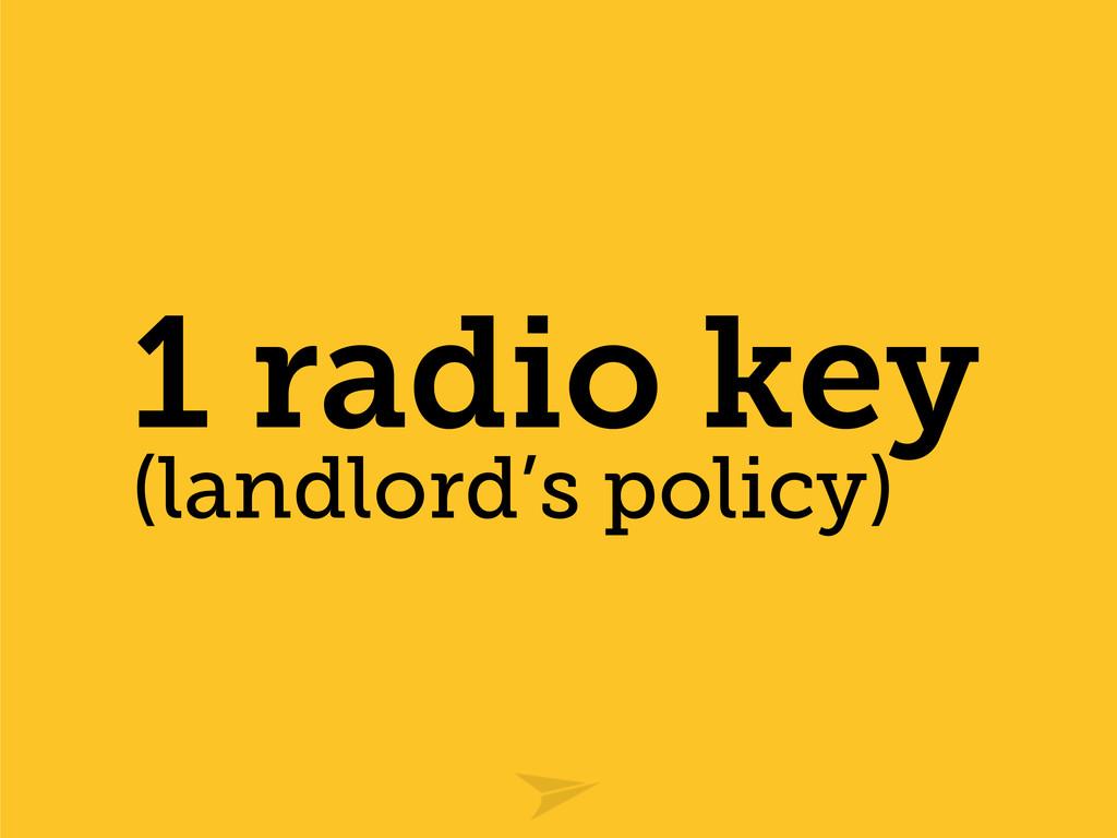 1 radio key (landlord's policy)