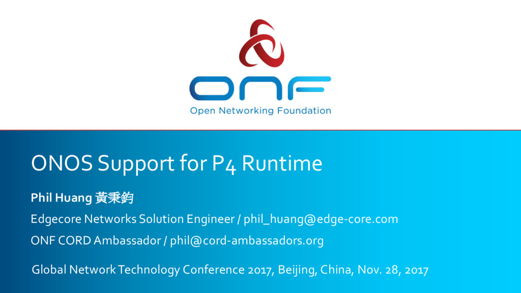 ONOS Support for P4 Runtime Phil Huang 黃秉鈞 Edge...