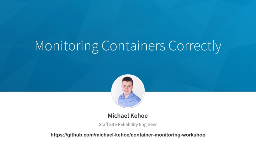 Monitoring Containers Correctly Michael Kehoe S...