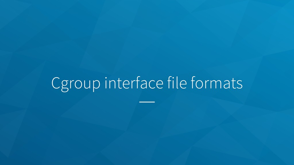 Cgroup interface file formats