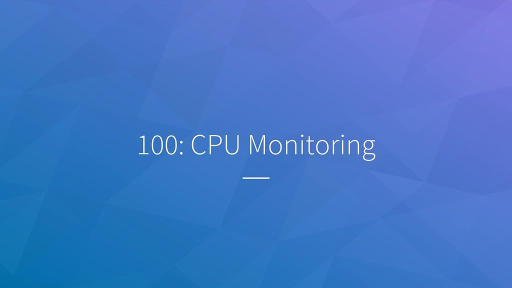 100: CPU Monitoring