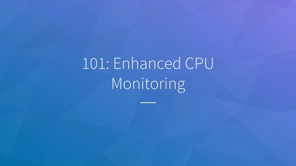101: Enhanced CPU Monitoring
