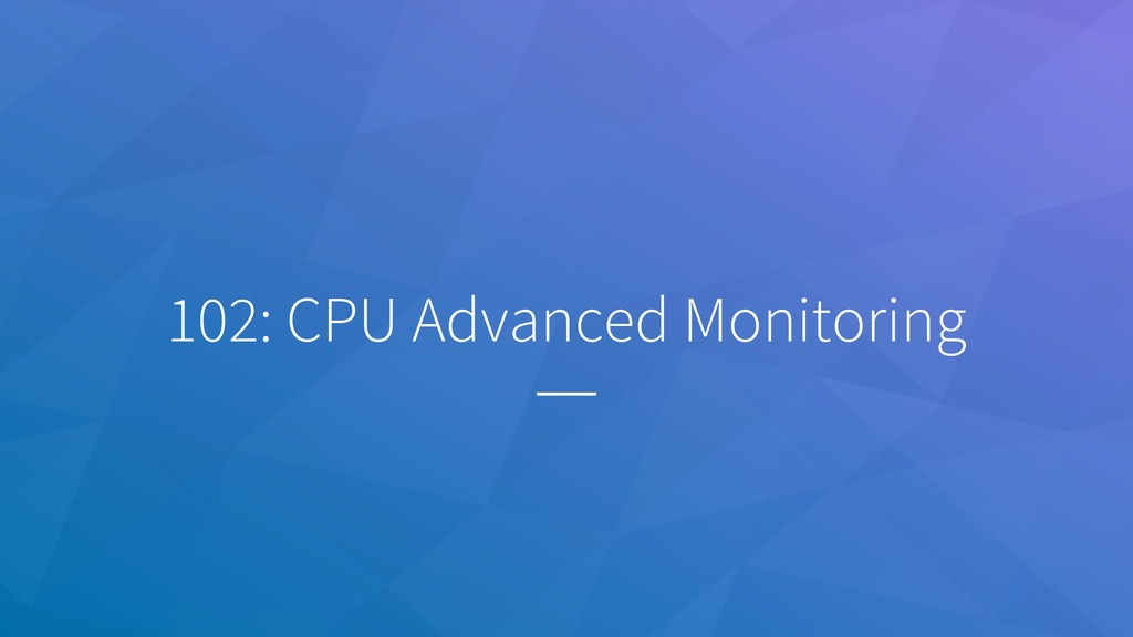 102: CPU Advanced Monitoring