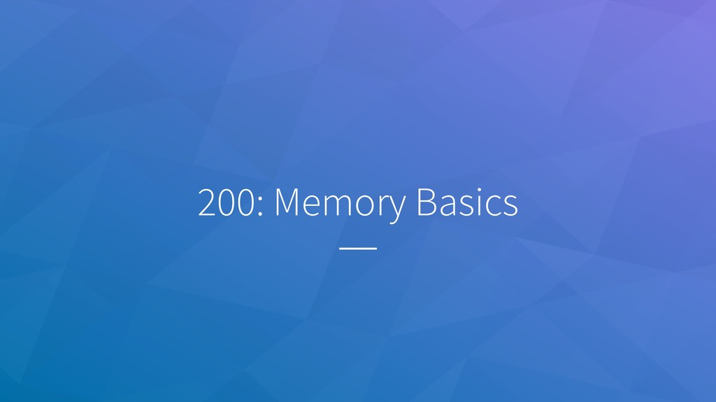200: Memory Basics