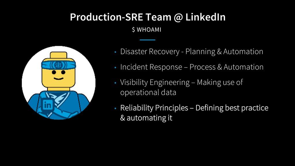 Production-SRE Team @ LinkedIn $ WHOAMI • Disas...