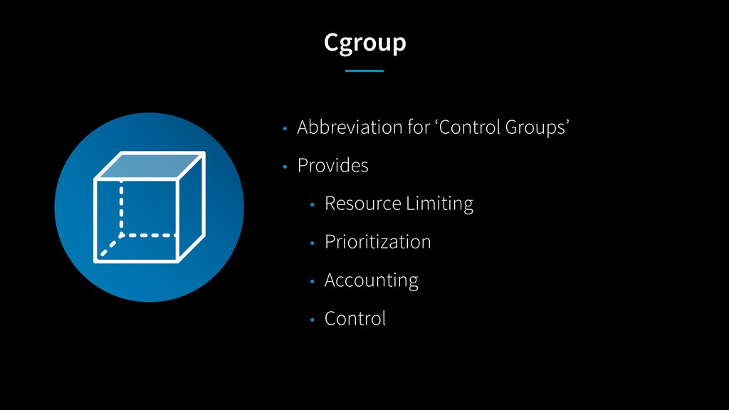 Cgroup • Abbreviation for 'Control Groups' • Pr...