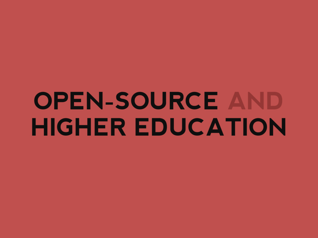 OPEN-SOURCE AND HIGHER EDUCATION