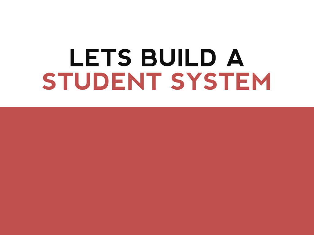 LETS BUILD A STUDENT SYSTEM