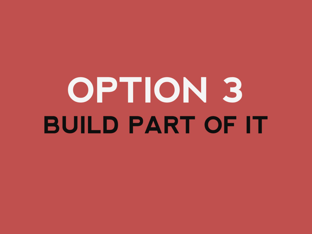OPTION 3 BUILD PART OF IT