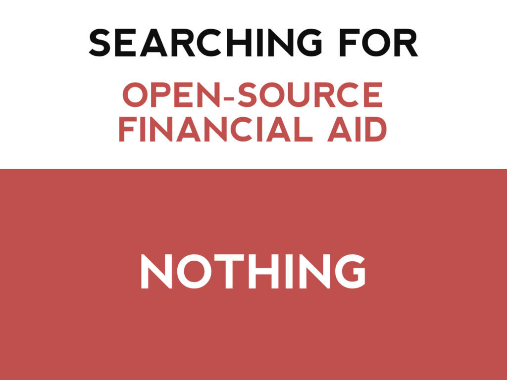SEARCHING FOR OPEN-SOURCE FINANCIAL AID NOTHING