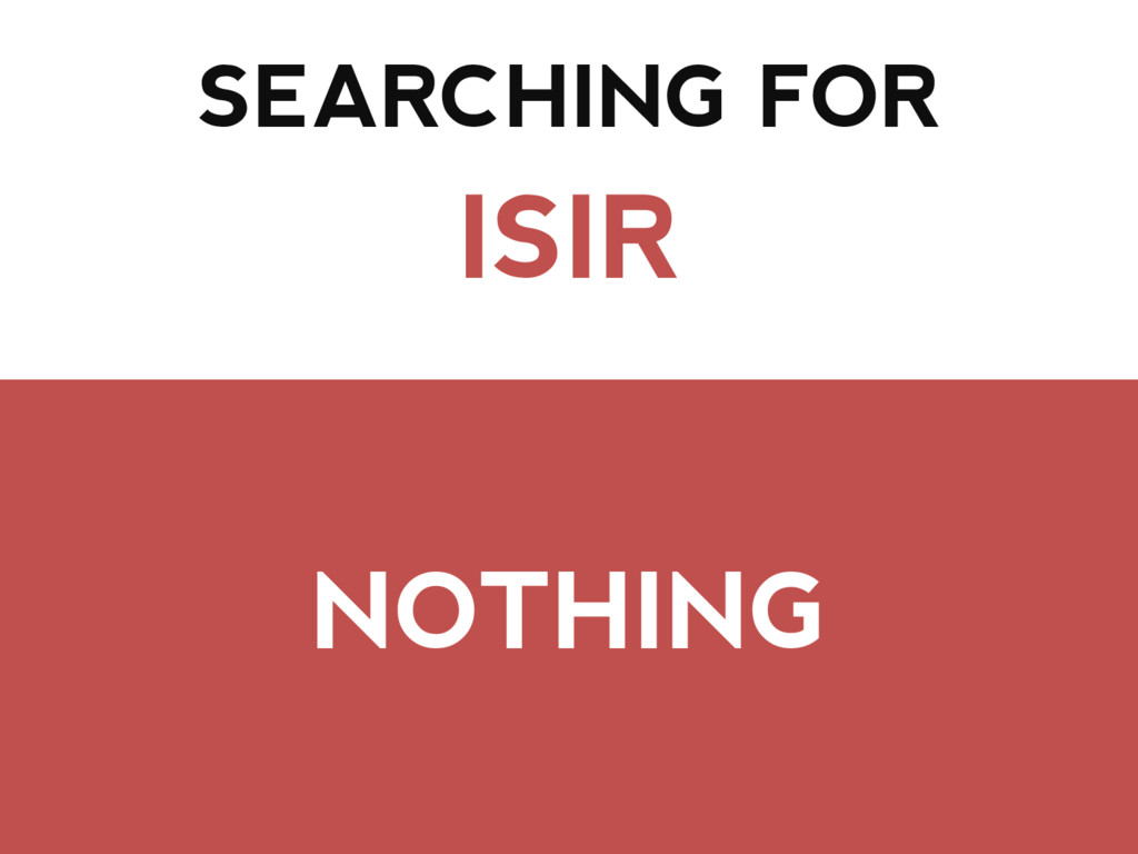 SEARCHING FOR ISIR NOTHING