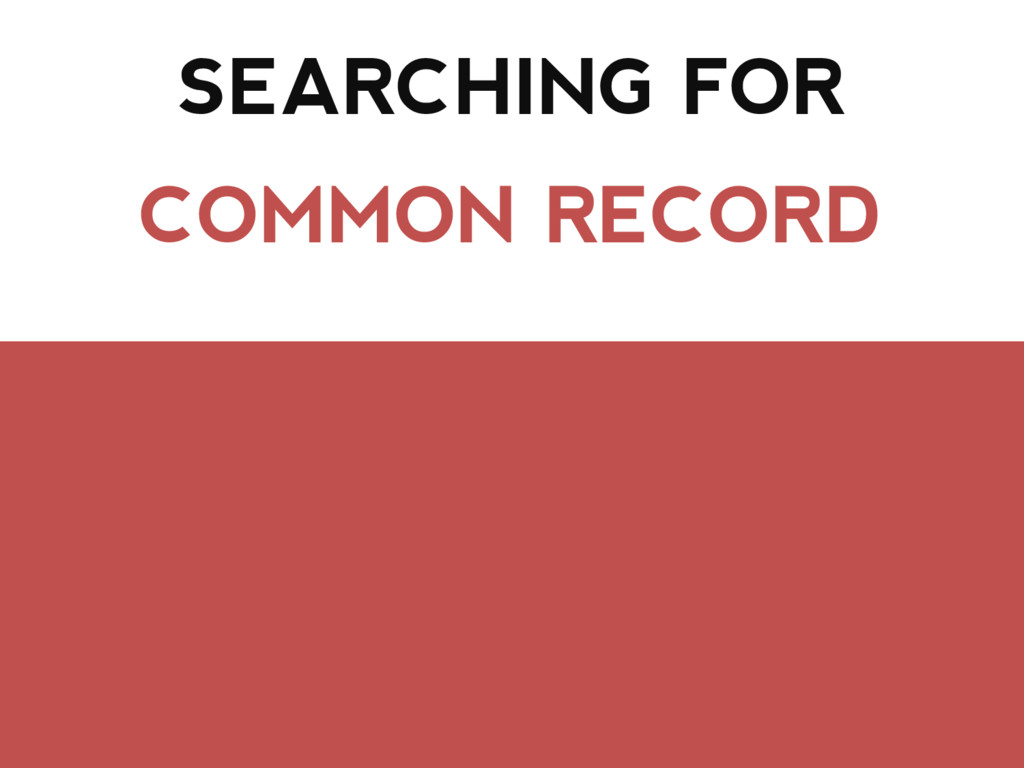 SEARCHING FOR COMMON RECORD
